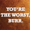 """thatyourefuse: Text: """"You're the worst, Burr"""" ([ham] a truth universally acknowledged)"""