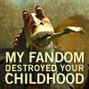 anghraine: picture of jar-jar binks; text: my fandom destroyed your childhood (jar-jar [ruined your childhood])