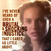 anghraine: padmé seeming taken aback; text: i have never heard of such a brutal & shocking injustice that i cared so little about (padmé [doesn't give a shit])