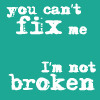 jadesfire: [text]You can't fix me, I'm not broken (You can't fix me)