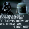 anghraine: vader was amazed to discover that when fett said 'as you wish,' what he meant was 'i love you' (anakin and boba fett [princess bride])