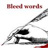 eurydicebound: (bleed words)