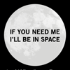 outerspace: text: if you need me i'll be in space (Default)