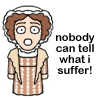 "flourish: A cartoon Mrs. Bennet with the caption ""Nobody can tell what I suffer!"" (AoS complaining)"