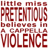 thuviaptarth: little miss pretentious believes in a capella violence (little miss pretentious)