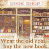 feather_ghyll: Book shop store front, text reading 'wear the old coat, buy the new book.' (Book not coat)