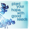 "moyashiii: ""Plant your hope with good seeds."" (good seeds)"