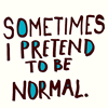 "moyashiii: ""Sometimes I pretend to be normal."" (pretendy times) (Default)"