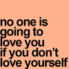 "moyashiii: ""No one is going to love you if you don't love yourself."" (love yourself)"