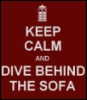 kaffyr: Keep Calm & dive behind the sofa (Dive behind the sofa)