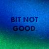 mightbeagoodone: (bit not good)