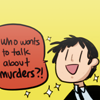 john_egbert: Who wants to talk about murders? ((P4) Adachi *Murders*)