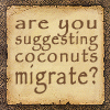 silentflux: (random - migrating coconuts)