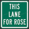 rosefox: a green and white highway sign that says THIS LANE FOR ROSE (driving)
