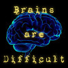 dancefloorlandmine: Brain with text Brains Are Difficult (Brain - Difficult)
