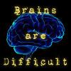 dancefloorlandmine: Brain with text Brains Are Difficult (Brain - Difficult)