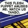 brimsd: (This flesh puppet amuses me, Watch us tango)