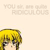 skaldadottir: You, sir, are quite ridiculous. (quite ridiculous)
