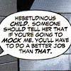 "feyandstrange: ""Hebetudinous child. Someone should tell her that if you're going to MOCK me, you'll have to do a better job than that."" (mock)"
