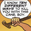 "feyandstrange: ""I know ten different ways to kill you with this cane, boy"" comic with cane in fist (killyouwiththiscane)"