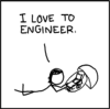 "synecdochic: ""I love to engineer"" from xkcd's boom-de-yada strip (XKCD - i love to engineer)"