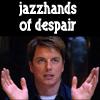 remindmeofthe: (jazzhands of despair)