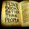 nmbyrd: I like books better than people. (booksbetter)