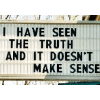 waketosleep: signboard saying 'I have seen the truth and it doesn't make sense' (ST - Bones is surrounded by idiots)