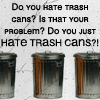 "cameoflage: Animorphs quote: ""Do you hate trash cans? Is that your problem? Do you just HATE TRASH CANS?!"" Illustration: trash cans. (trash cans)"