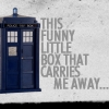 "kindkit: Picture of the TARDIS, captioned ""This funny little box that carries me away . . ."" (Doctor Who--TARDIS)"