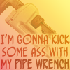 "cazrolime: Text: ""I'm gonna kick some ass with my pipe wrench"" (other . PIPE WRENCH FIGHT)"