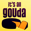 a_bit_of_wit_2: (gouda)