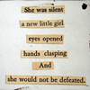"smangosbubbles: Text: ""She was silent/ a new little girl/ eye opened/ hands clasping/ And / she would not be defeated."" (she would not be defeated)"