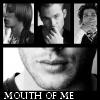 tygermine: (mouth of me mod)