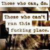 violaine: (Sarcasm: Those who can)