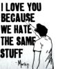 violaine: (Love: I love you because we hate the sam)