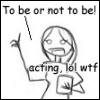 slavetothestage: (acting lol wtf) (Default)