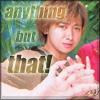 kamonohashi: (Ohno - anything but that!)