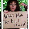 mizkellie: (want me to kill them)