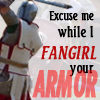 vesta_aurelia: Fangirl your Armor (bujold -- careful to aim this woman)