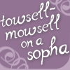 "violsva: The words ""towsell-mowsell on a sopha""; a reference to The Comfortable Courtesan (towsell-mowsell)"
