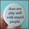 lagilman: Does Not Play Well With Stupid People (stupid people)