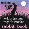 rachelmanija: Fucking new guy hates my favorite rabbit book (FNG Hates My Rabbit Book)