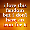 "plazmah: ""i love this fandom but i don't have an icon for it"" (misc: text - no icon)"