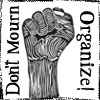 chomiji: A raised fist with the words Don't mourn - organize! (Don't Mourn)