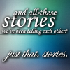"balsamandash: text icon; quote from Her Story: ""And all these stories we've been telling each other? Just that. Stories."" (writing] all these stories)"