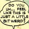 sermocinare: (Just a little bit weird)