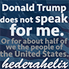 """hederahelix: """"Trump does not speak for me or more than half of we the people of the United States"""" (trump does not speak for me)"""