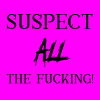 """thatyourefuse: The words """"suspect ALL the fucking!"""" on a lilac background. ([misc] all the same letters as subtext)"""