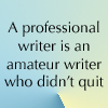 morgynleri: A professional writer is an amateur writer who didn't quit (writer)